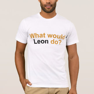 What Would Leon Do? T-Shirt