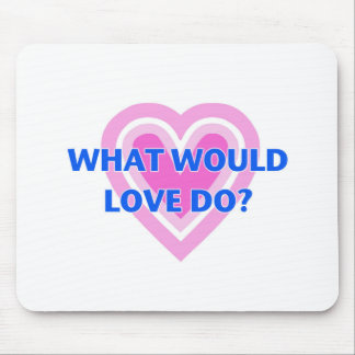 What Would Love Do? Mouse Pad