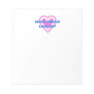 What Would Love Do? Notepad