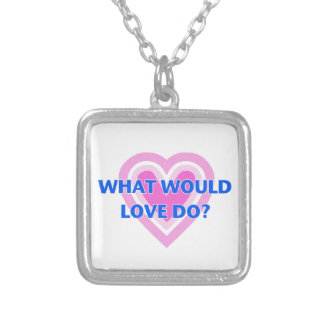 What Would Love Do? Silver Plated Necklace