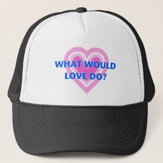 What Would Love Do? Trucker Hat