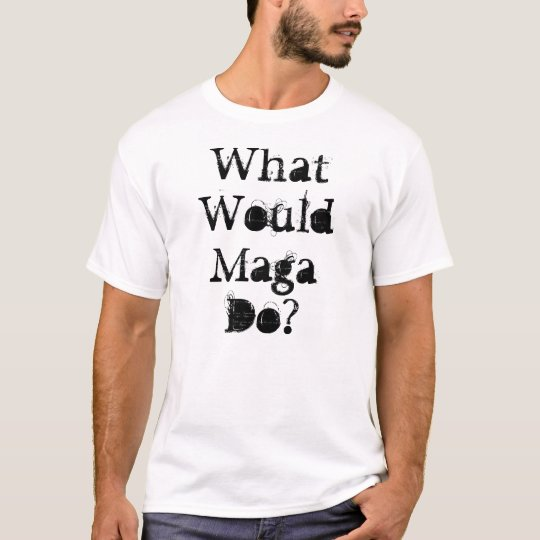 What Would Maga Do? T-Shirt