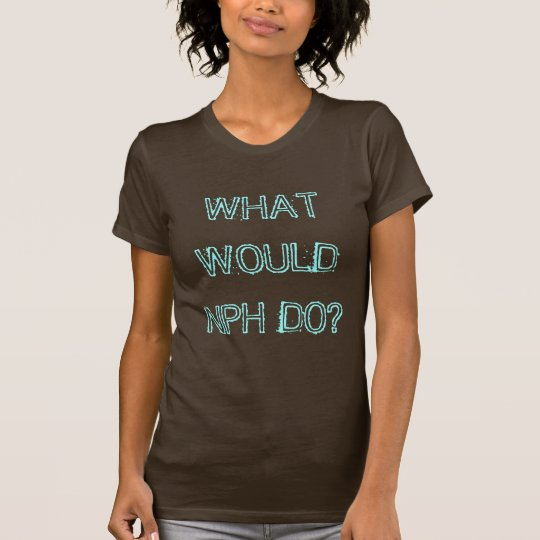 WHAT WOULD NPH DO? T-Shirt