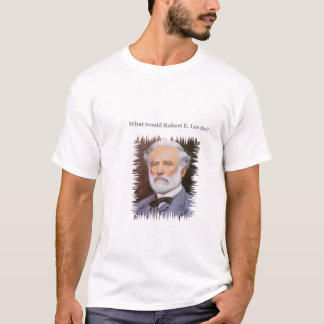 What would Robert E. Lee do? T-Shirt