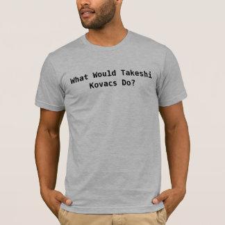 What Would Takeshi Kovacs Do? T-Shirt