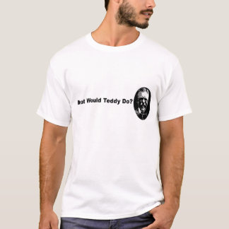 What Would Teddy Do? T-Shirt