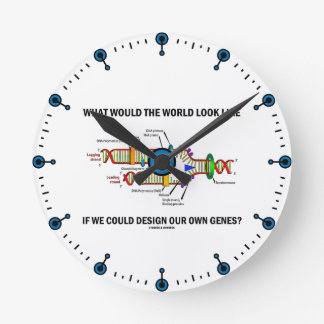 What Would The World Look Like Design Our Genes? Round Clock