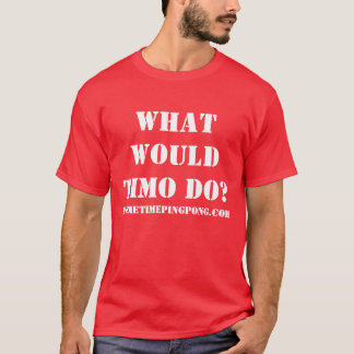 """""""What would Timo do?"""" T-Shirt"""