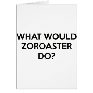 What Would Zoroaster Do? Card