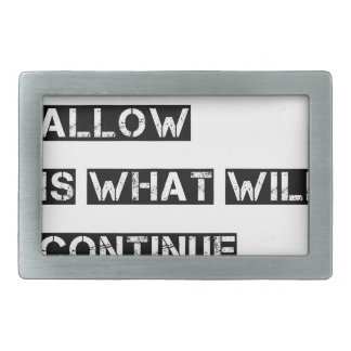 what you allow is what will continue belt buckle