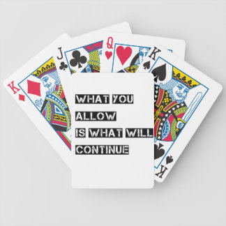 what you allow is what will continue bicycle playing cards