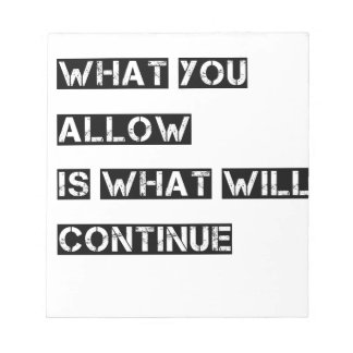 what you allow is what will continue notepad