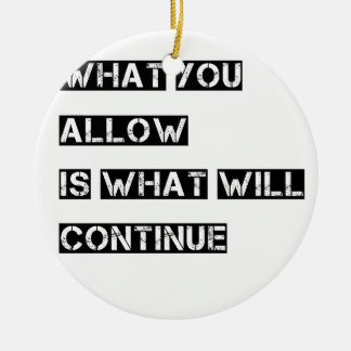 what you allow is what will continue round ceramic ornament