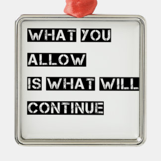 what you allow is what will continue Silver-Colored square ornament