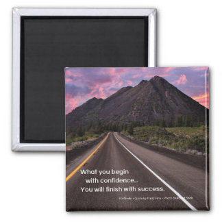 What you begin with confidence...Inspirational Square Magnet