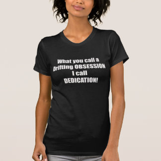 What You Call Drifting Obsession I Call Dedication T Shirt