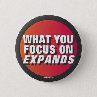 What You Focus on Expands 2 Inch Round Button