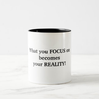 What you FOCUS onbecomesyour REALITY! Two-Tone Coffee Mug