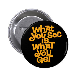 What You See is What You Get 2 Inch Round Button