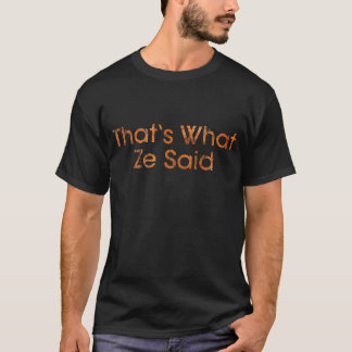 What Ze Said T-Shirt