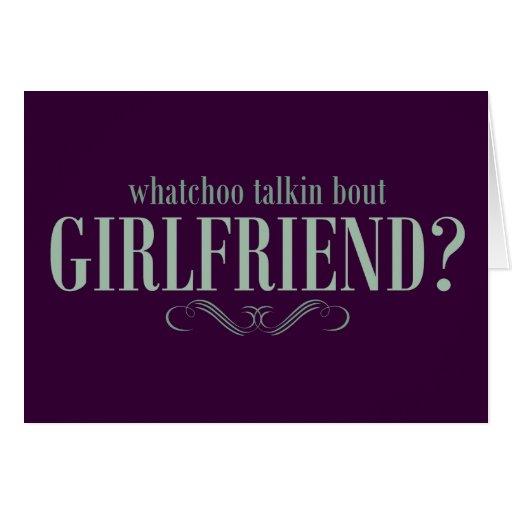 Whatchoo talkin bout girlfriend greeting card