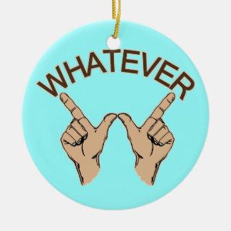 Whatever... Ceramic Ornament