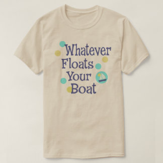 Whatever Floats Your Boat shirt