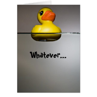 Whatever... FLOATS YOUR DUCK! Card