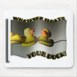 Whatever... FLOATS YOUR DUCK! Mousepad