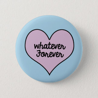 WHATEVER FOREVER BUTTON