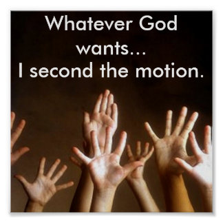 Whatever God wants...I second the motion. Poster