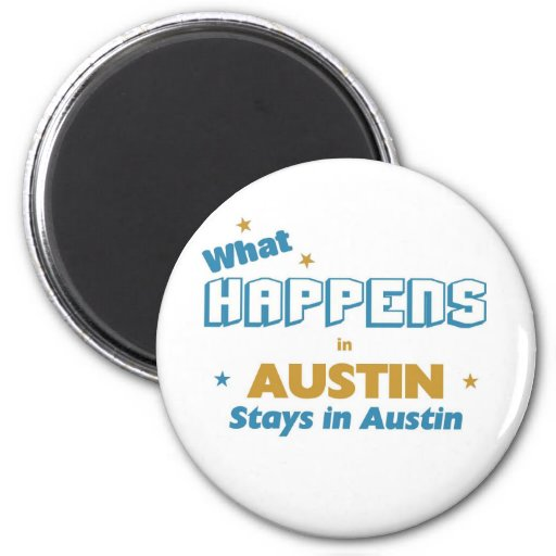 Whatever Happens in Austin stays in Austin Refrigerator Magnet