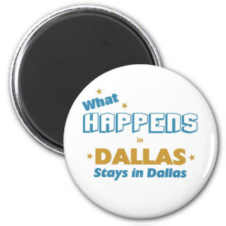 Whatever happens in Dallas stays in Dallas Magnet