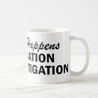 Whatever Happens - Litigation Coffee Mug
