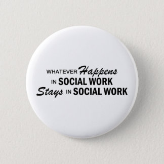Whatever Happens - Social Work 2 Inch Round Button