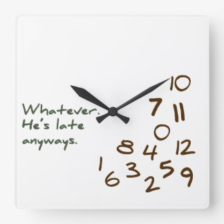 Whatever, He's Late Anyways Square Wall Clock