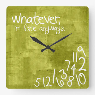 whatever I m late anyways Square Wall Clocks