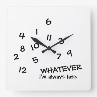 WHATEVER i'm always late wall clock