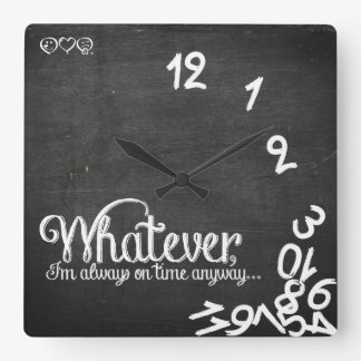 Whatever, I'm always on time anyway... Square Wall Clock