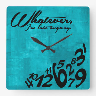 Whatever, I'm late anyway - aqua blue Clock