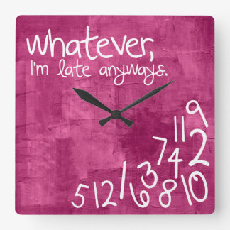 Whatever, I'm late anyway - hot pink Square Wall Clock