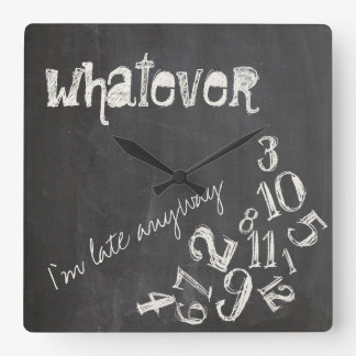 Whatever, I'm Late Anyway Vintage Chalkboard Square Wall Clock