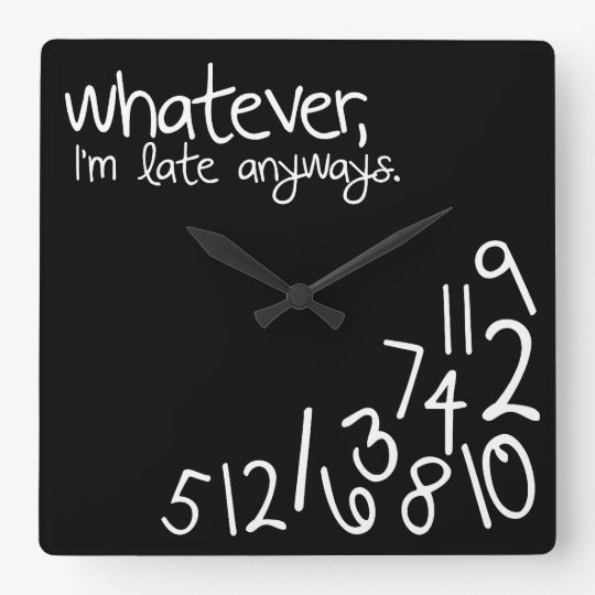 whatever, I'm late anyways - Black and White Wallclock