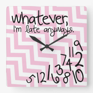 Whatever, I'm late anyways - pink and whitechevron Square Wall Clock