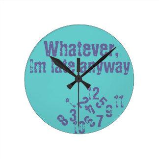 Whatever im late wall clock