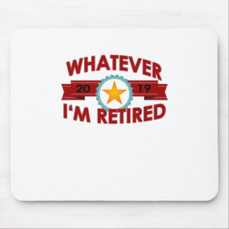 Whatever I'm Retired 2019 T-Shirt . Mouse Pad