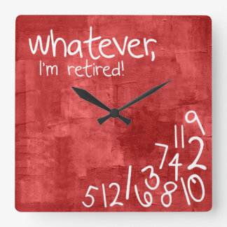 whatever, I'm retired! Clock