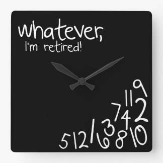 whatever, I'm retired! Wallclock