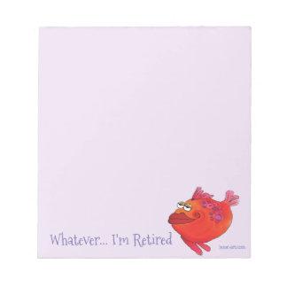 Whatever .. I'm Retired Whimsical Flirty Fish Notepad