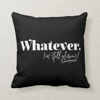 Whatever. I'm still glorious! Throw Pillow